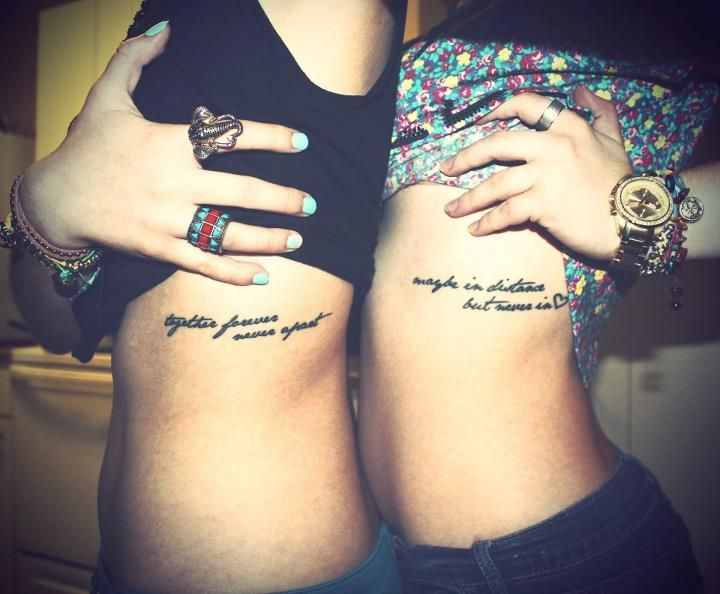 """Together forever, never apart, maybe in distance but never in heart"" sister tattoos"