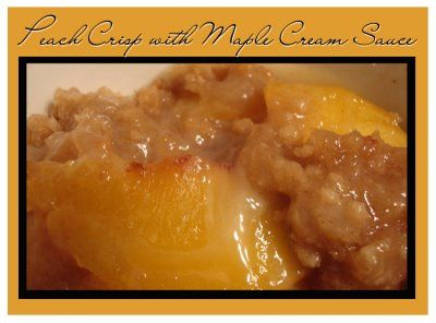 Peach Crisp with Maple Cream Sauce | Sweets | Pinterest