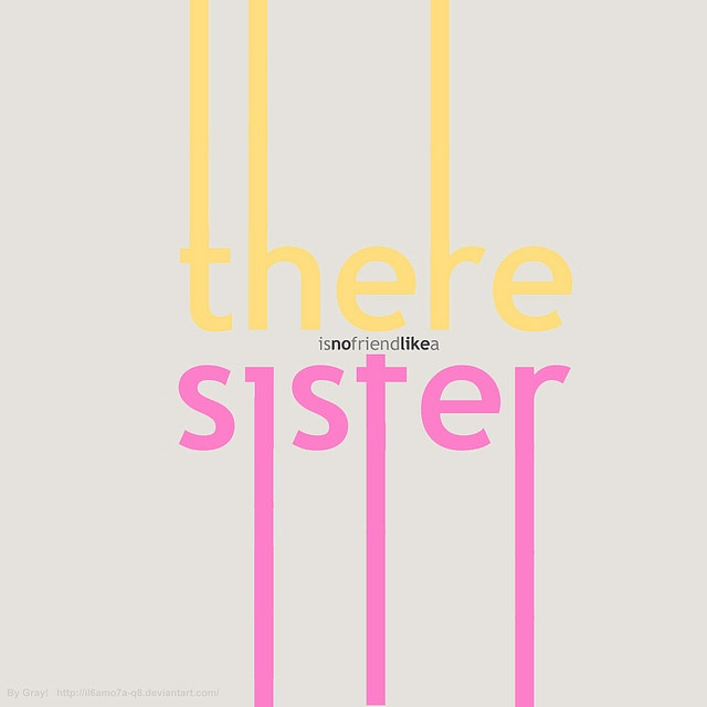 there is no friend like a sister. So true!