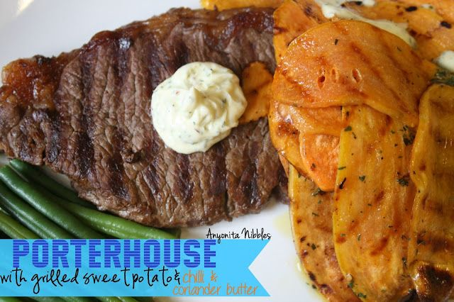 Porterhouse Steak with Grilled Sweet Potato and Coriander Chilli Butt ...