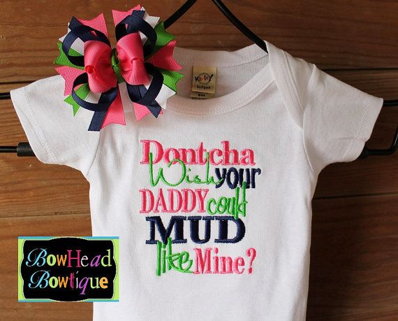 Dontcha wish your Daddy could Mud like Mine by BowHeadBowtiqueInc, $28.00