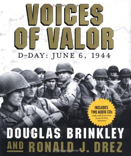 voices of valor d day june 6 1944 douglas brinkley