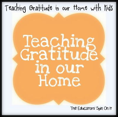 The Educators' Spin On It: Teaching Gratitude in our Home with Kids