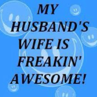 My Husband's wife is freakin' awesome!! #quote