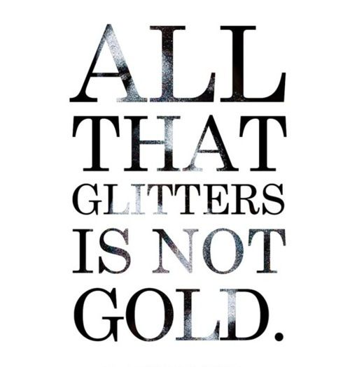 All that glitters is not Gold.. but sometimes it IS! More