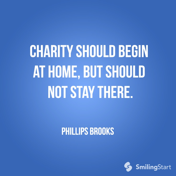 charity begin at home essay Charity begins at home is not from the bible according to bible or not, the saying charity begins at home is most often referenced as being said in 1642 by sir thomas browne, an english.