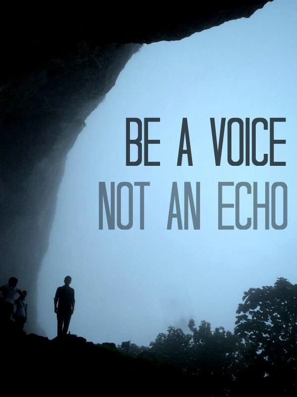 Be A Voice Not An Echo Quotes Pinterest