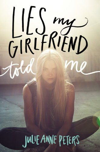 Lies My Girlfriend Told Me by Julie Anne Peters | Publisher: Little, Brown Books for Young Readers Publication Date: June 10, 2014 | www.julieannepeters.com | #YA Contemporary #Mystery