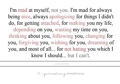 Im mad at myself, not you.....  Quotes&&Sayings  Pinterest
