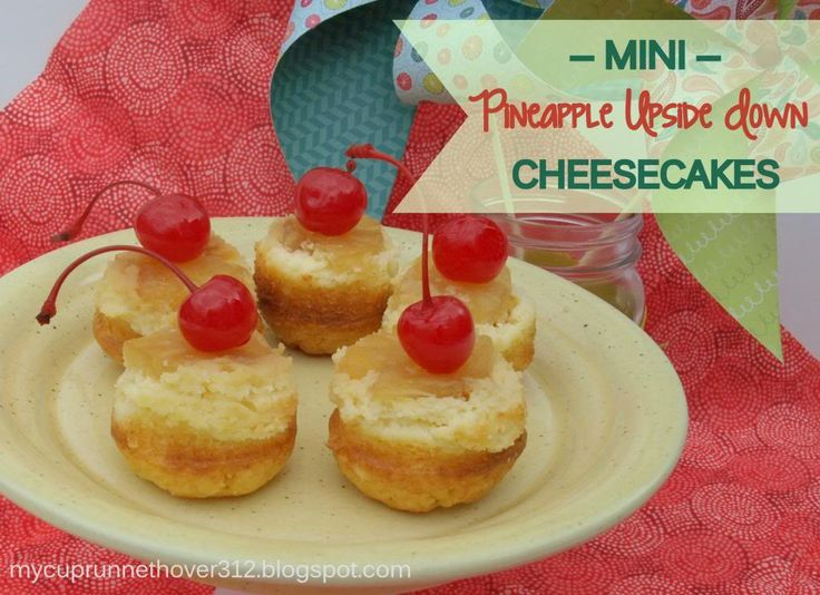 My Cup Runneth Over: MINI PINEAPPLE UPSIDE-DOWN CHEESECAKES
