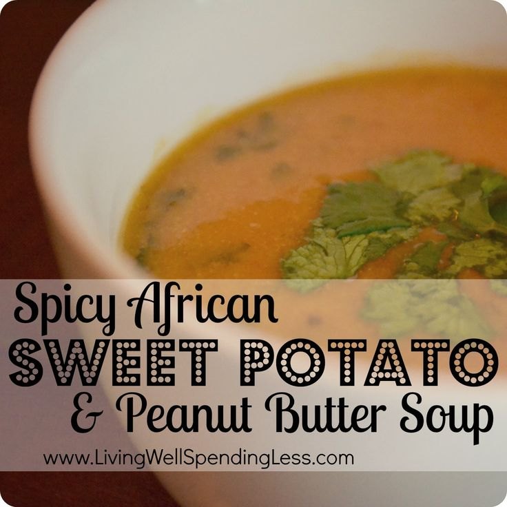 Spicy African Sweet Potato & Peanut Butter Soup--YUM! Love this flavor ...