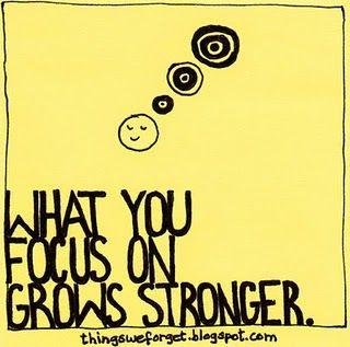 what you focus on grows stronger .