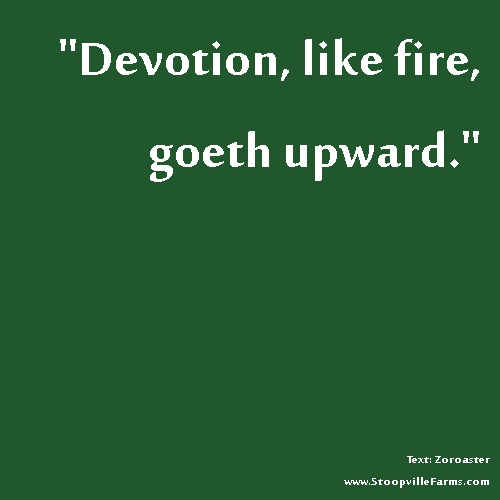 Zoroaster Quotes Devotion, like fire, g...