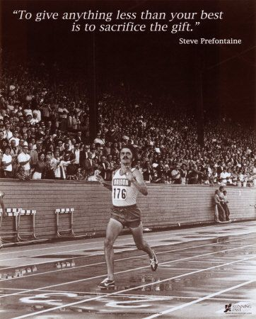 Steve Prefontaine quote....so true