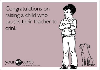 I am guessing there is more than one teacher that would like to say this to me...