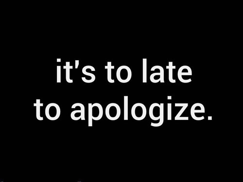 Too Late To Apologize Quotes. QuotesGram - 20.4KB