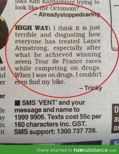 This is hilarious. Lance Armstrong PEDs (technically, I think he just blood doped, which isn't using drugs, but whatever. Still funny :-D)