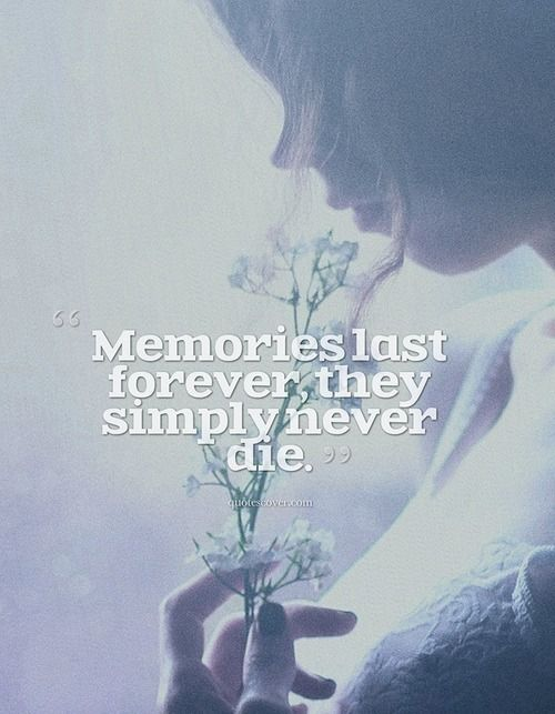 Quotes About Memories Lasting Forever Memories Last F...