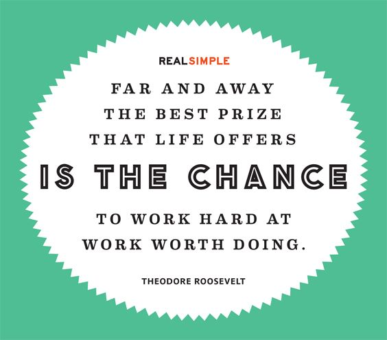 """Far and away the best prize that life offers is the chance to work hard at work worth doing."" —Theodore Roosevelt #quotes"