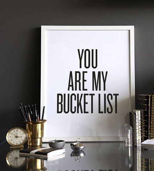 You are my bucket list xx