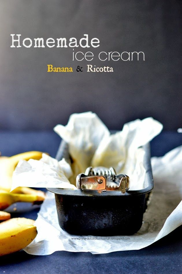 PANEDOLCEALCIOCCOLATO: Homemade Ice Cream Banana & Ricotta