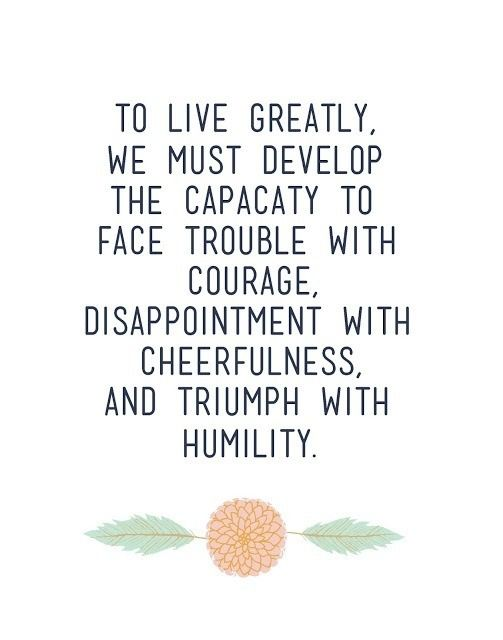 to live greatly...