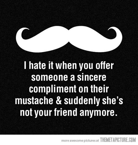 Way to funny Moustache Compliment funny image humour compliment