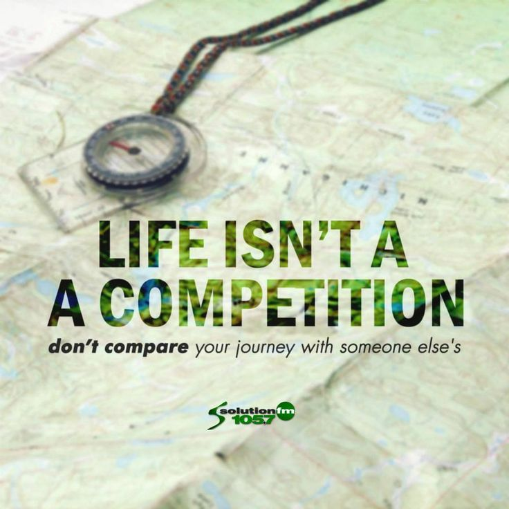 Life isn't a competition. Quotes Pinterest