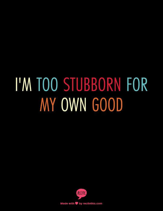 I Am Stubborn Quotes. QuotesGram