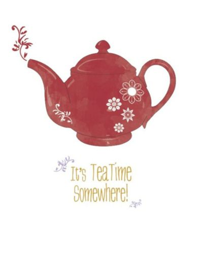 It's tea time somewhere!
