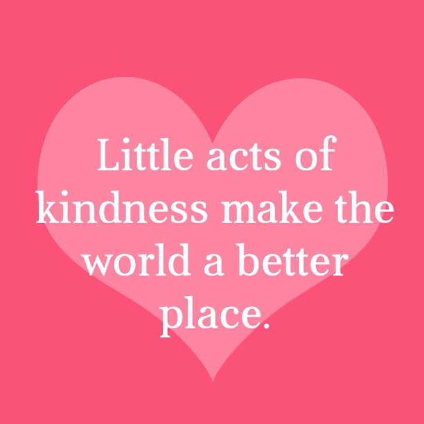 a small act of kindness makes the world a better place A place where the glass is always half full and kindness practicing random acts of kindness not only makes the world a better place or a simple act.