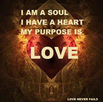 I am a soul I have a heart  My purpose is LOVE