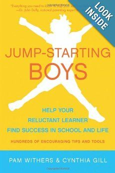 Jump-Starting Boys: Help Your Reluctant Learner Find Success in School and Life: Pam Withers, Cynthia Gill, Dr. John Duffy: 9781936740390: A...
