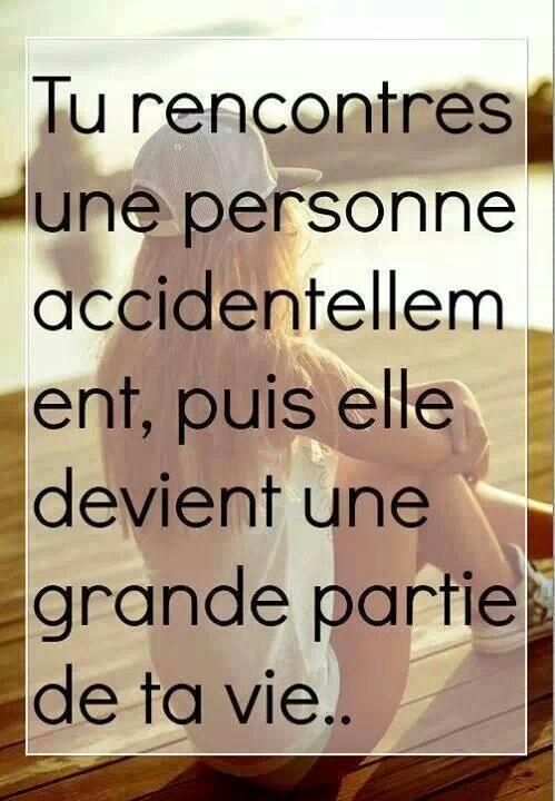 Tu rencontres une personne accidentellement puis elle devient une grande partie de ta vie