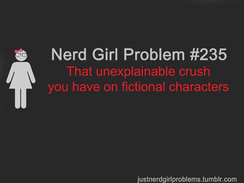 That unexplainable crush you have on fictional characters.