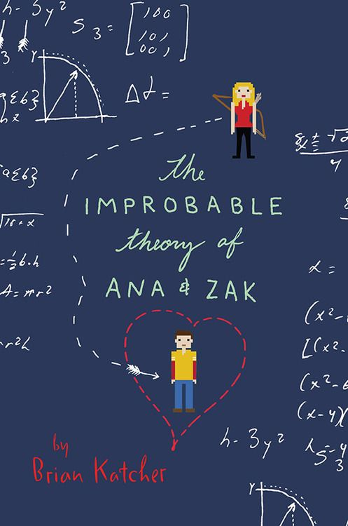 IMPROBABLE THEORY OF ANA & ZAK by Brian Katcher