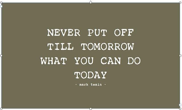 Never Put Off Till Tomorrow What You Can Do The Da By Mark