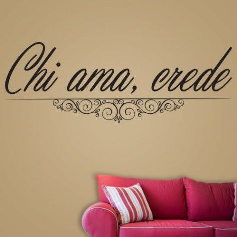 Chi ama, crede. English Translation: He who loves, trusts s:// ...