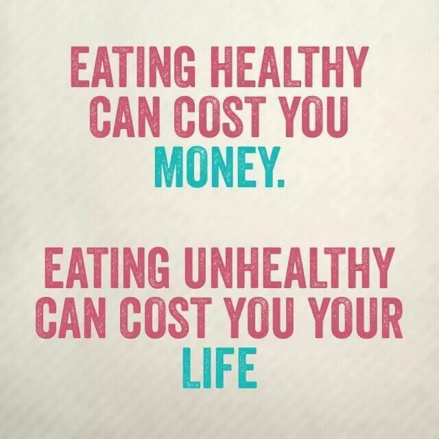 Eating healthy costs money but unhealthy eating costs your life.