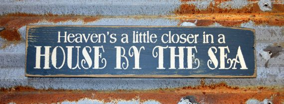 Heaven's a little closer in a house by the sea - hand painted wood sign
