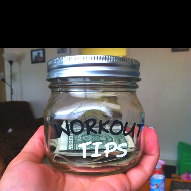 Tip yourself $1 each time you workout and after every 100 workouts, treat yourself to something!! - I like this idea...a little extra motivation!!