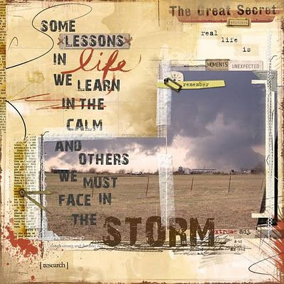 Some lessons in life we learn in the calm and others we must face in the storm.