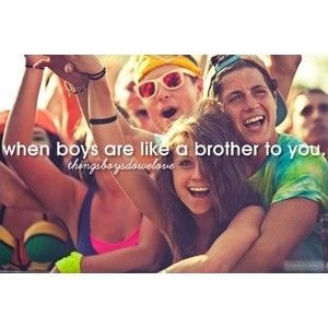 when boys are like a brother to you.