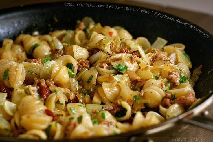 Orecchiette Pasta Tossed with Sweet Roasted Fennel, Spicy Italian ...