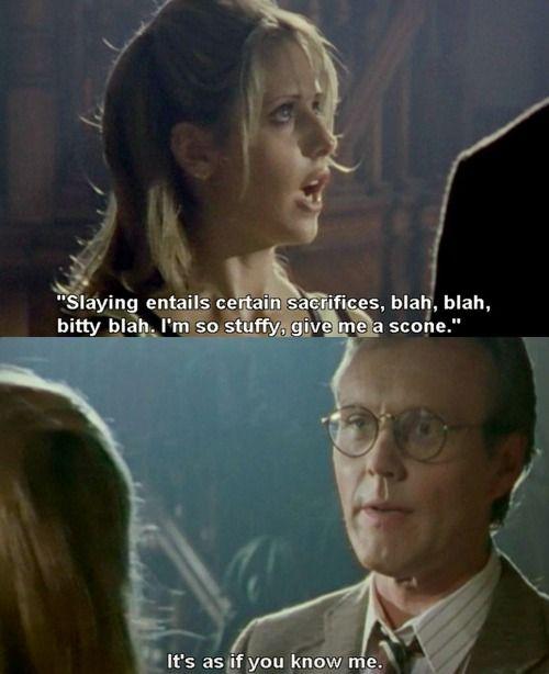 slaying entails certain sacrifices, blah, blah, bitty blah, i'm so stuffy give me a scone!