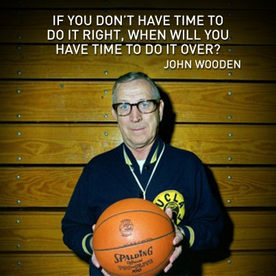 If You Don 39 T Have Time To Do It Right W By John Wooden