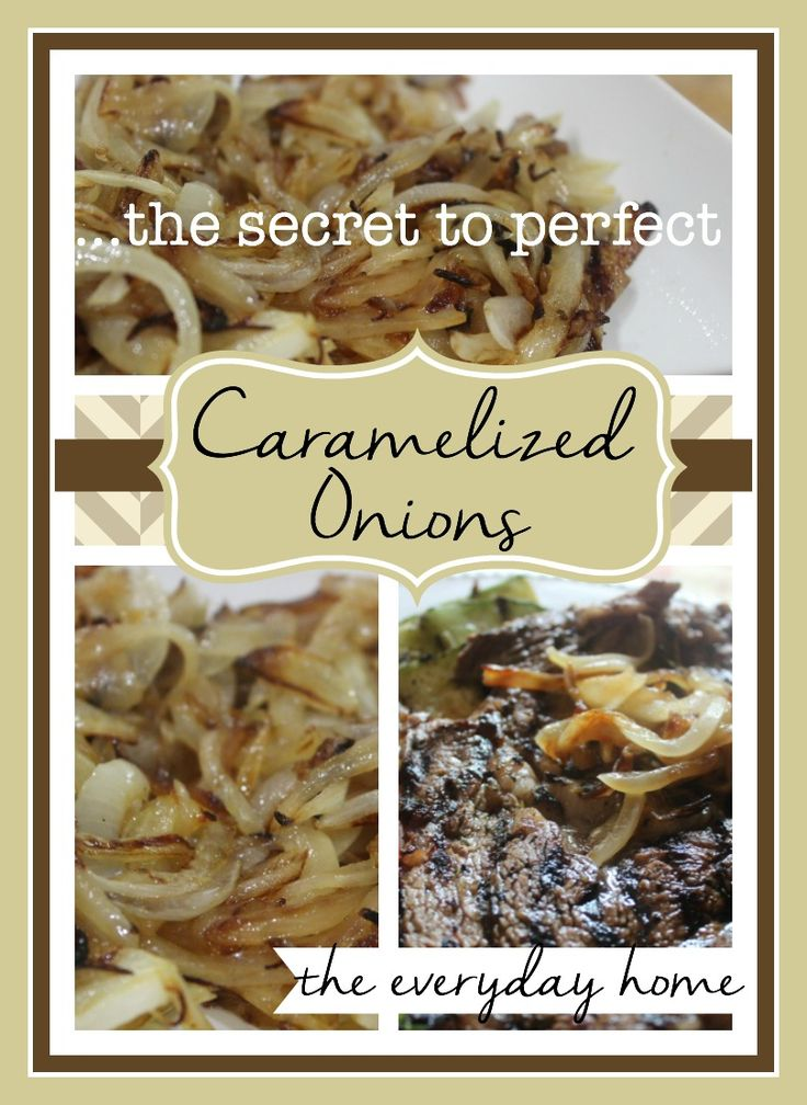 The Secret to Perfect Caramelized Onions Every Time! @The Everyday ...