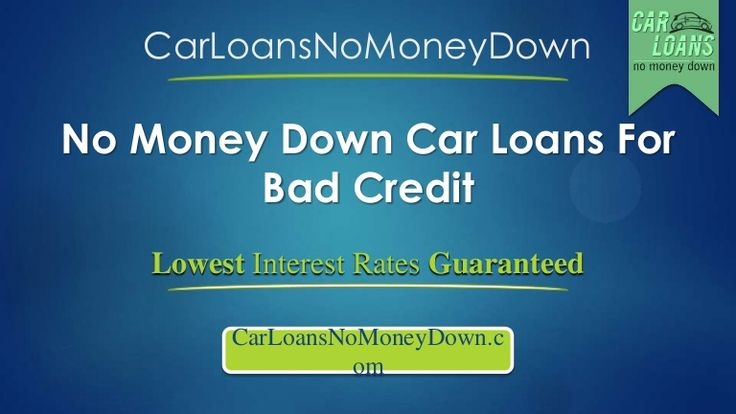 Loan For Bad Credit >> No Money Down Auto Loans For People With Bad Credit by carloansnomoneydown via slideshare