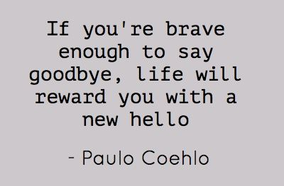 Life will reward you with a new hello.