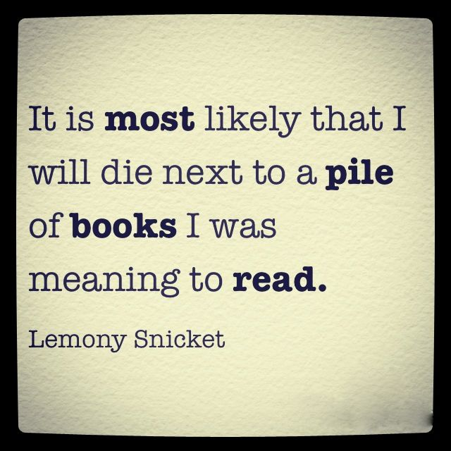 *It Is Most Likely That I Will Die Next To A Pile Of Books...* - Lemony Snicket #Quote